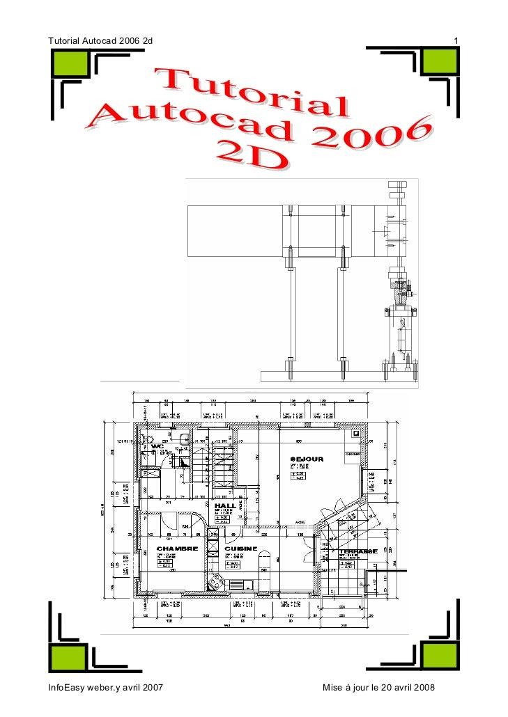 Tutorial Autocad 2006 2d                                     1InfoEasy weber.y avril 2007   Mise à jour le 20 avril 2008