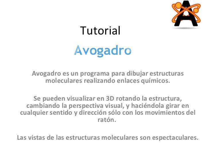 Tutorial  Avogadro es un programa para dibujar estructuras moleculares realizando enlaces químicos. Se puedenvisualizar e...