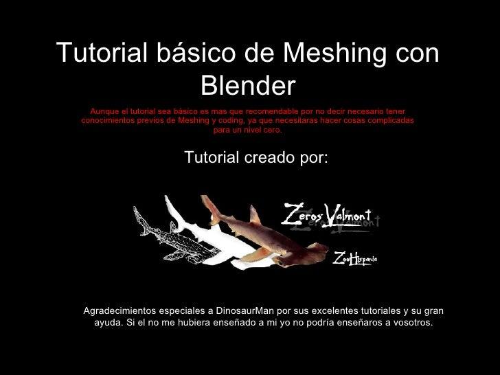 Tutorial básico de Meshing con Blender Aunque el tutorial sea básico es mas que recomendable por no decir necesario tener ...