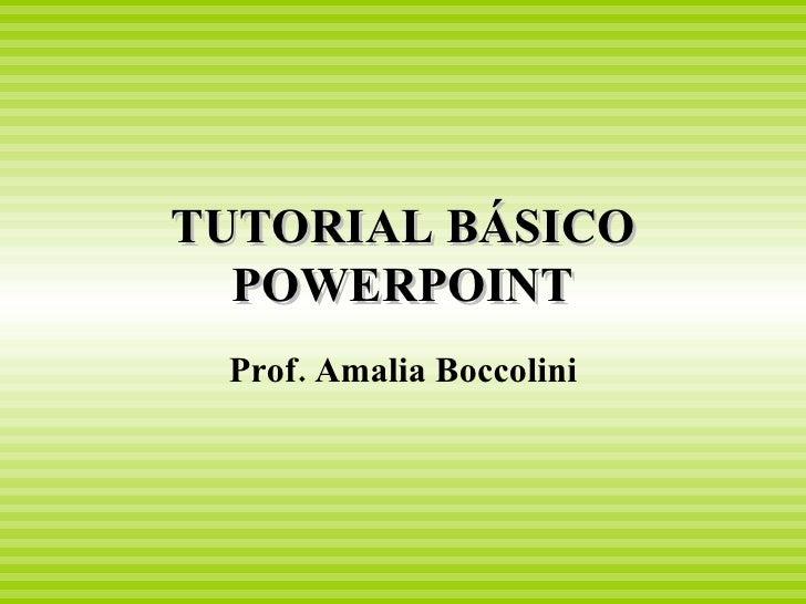 TUTORIAL BÁSICO POWERPOINT Prof. Amalia Boccolini