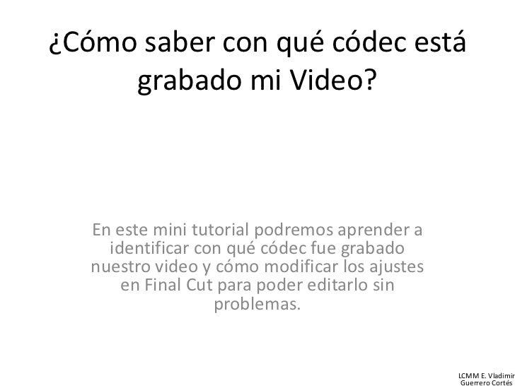 ¿Cómo saber con qué códec está     grabado mi Video?   En este mini tutorial podremos aprender a     identificar con qué c...