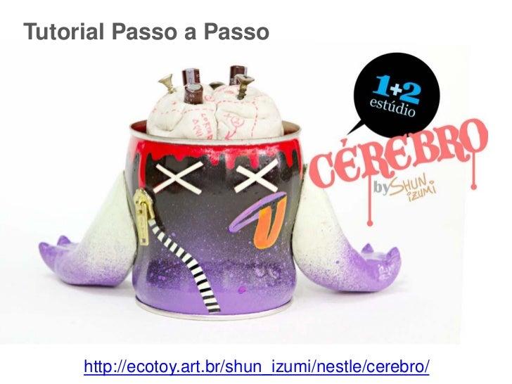 Tutorial Passo a Passo     http://ecotoy.art.br/shun_izumi/nestle/cerebro/