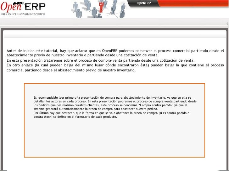 Antes de iniciar este tutorial, hay que aclarar que en OpenERP podemos comenzar el proceso comercial partiendo desde el ab...
