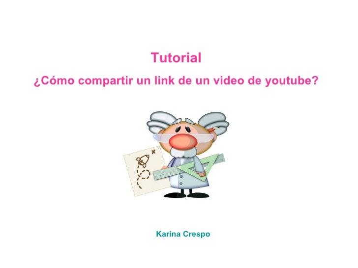 Tutorial ¿Cómo compartir un link de un video de youtube? Karina Crespo