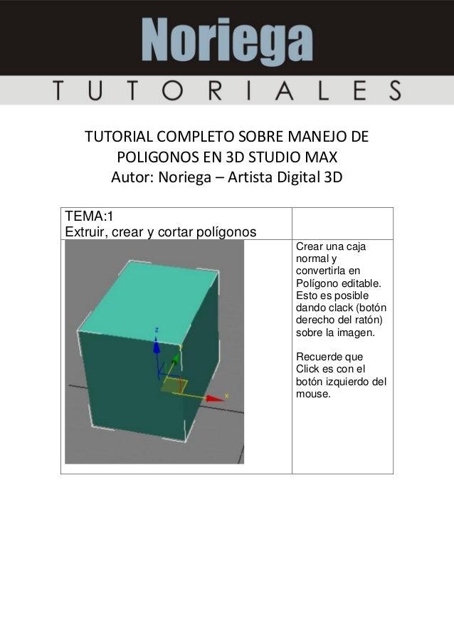TUTORIAL COMPLETO SOBRE MANEJO DE POLIGONOS EN 3D STUDIO MAX Autor: Noriega – Artista Digital 3D TEMA:1 Extruir, crear y c...