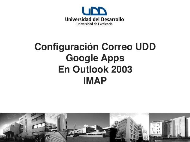 Configuración Correo UDD      Google Apps     En Outlook 2003          IMAP