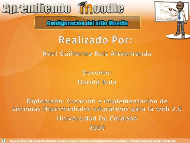 Realizado Por:<br />Raúl Guillermo Ruiz Altamiranda<br />Docente:<br />Harold Bula<br />Diplomado: Creación e implementaci...