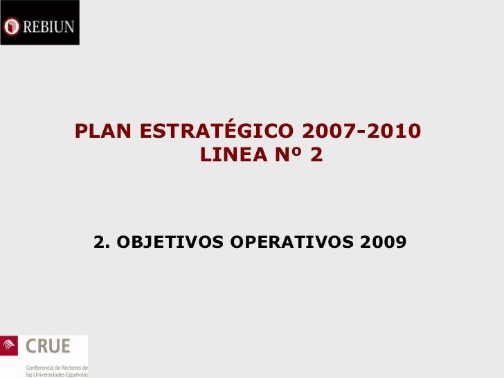 PLAN ESTRATÉGICO 2007-2010   LINEA Nº 2 2. OBJETIVOS OPERATIVOS 2009