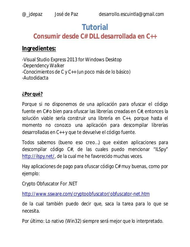 @_jdepaz José de Paz desarrollo.escuintla@gmail.com  Tutorial  Consumir desde C# DLL desarrollada en C++  Ingredientes:  -...
