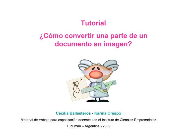 Tutorial ¿Cómo convertir una parte de un documento en imagen? Cecilia Ballesteros  -  Karina Crespo Material de trabajo pa...