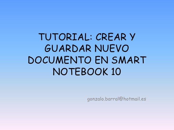 TUTORIAL: CREAR Y GUARDAR NUEVO DOCUMENTO EN SMART NOTEBOOK 10<br />gonzalo.barral@hotmail.es<br />