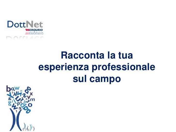 Racconta la tua esperienza professionale sul campo<br />