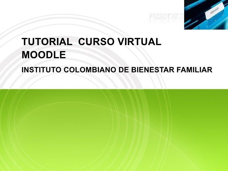 TUTORIAL  CURSO VIRTUAL MOODLE  INSTITUTO COLOMBIANO DE BIENESTAR FAMILIAR