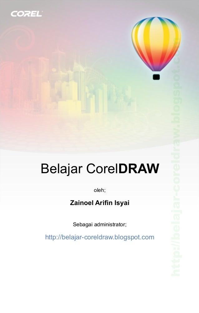oleh;  Zainoel Arifin Isyai Sebagai administrator;  http://belajar-coreldraw.blogspot.com  http://belajar-coreldraw.blogsp...