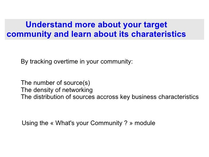 Understand more about your target community and learn about its charateristics <ul><li>The number of source(s)