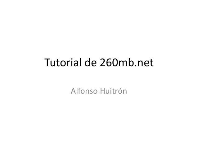 Tutorial de 260mb.net Alfonso Huitrón