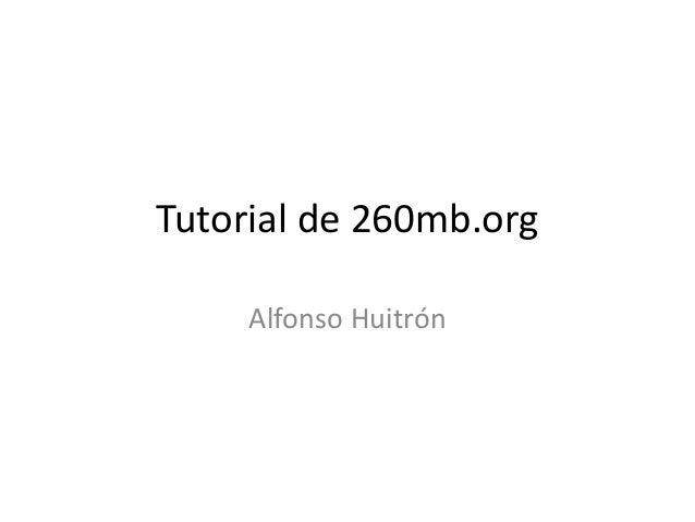 Tutorial de 260mb.orgAlfonso Huitrón