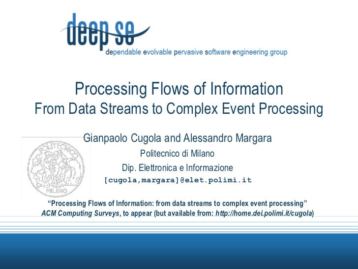 Processing Flows of InformationFrom Data Streams to Complex Event Processing<br />GianpaoloCugola and Alessandro Margara<b...