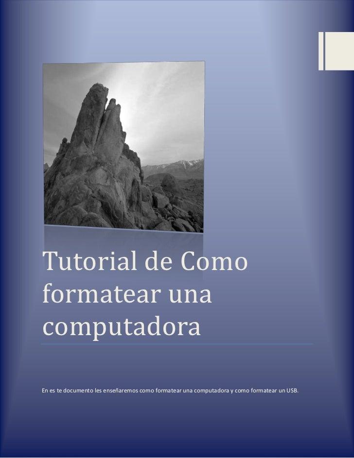 Tutorial de Comoformatear unacomputadoraEn es te documento les enseñaremos como formatear una computadora y como formatear...