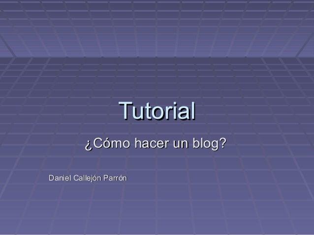 Tutorial ¿Cómo hacer un blog? Daniel Callejón Parrón