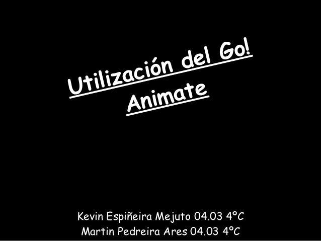 del Go!   ilizaciónUt           ate       A nimKevin Espiñeira Mejuto 04.03 4ºC Martin Pedreira Ares 04.03 4ºC