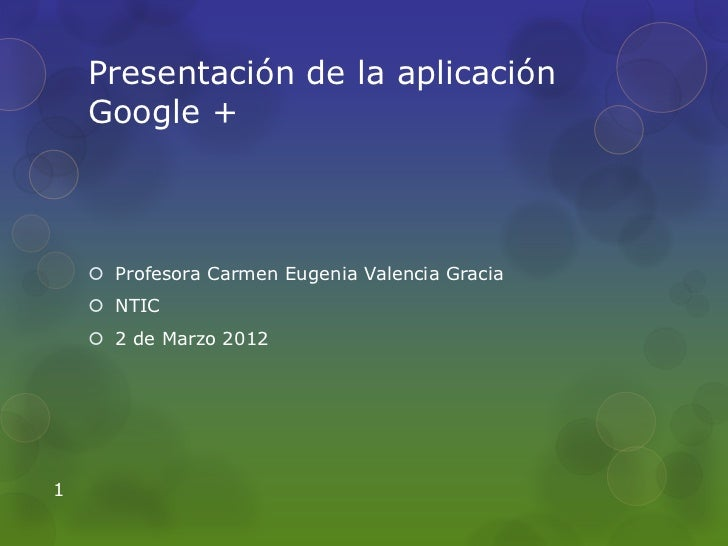 Presentación de la aplicación    Google +     Profesora Carmen Eugenia Valencia Gracia     NTIC     2 de Marzo 20121