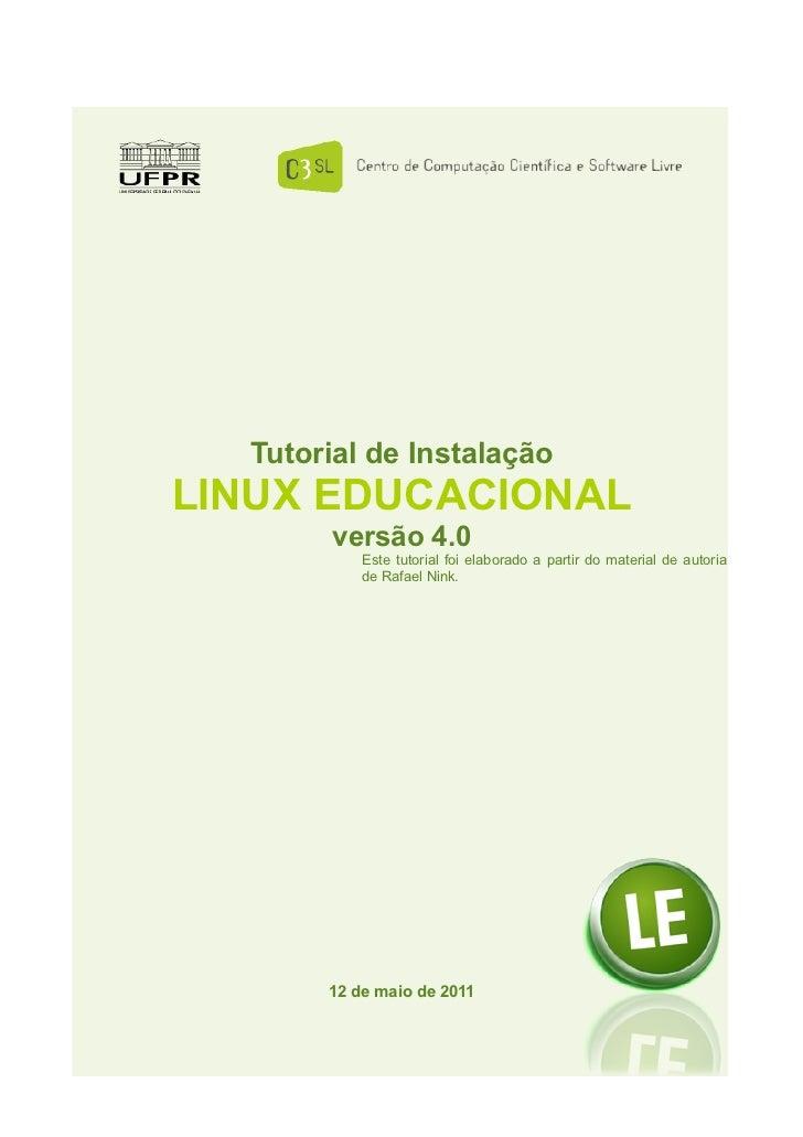 Tutorial de InstalaçãoLINUX EDUCACIONAL       versão 4.0           Este tutorial foi elaborado a partir do material de aut...