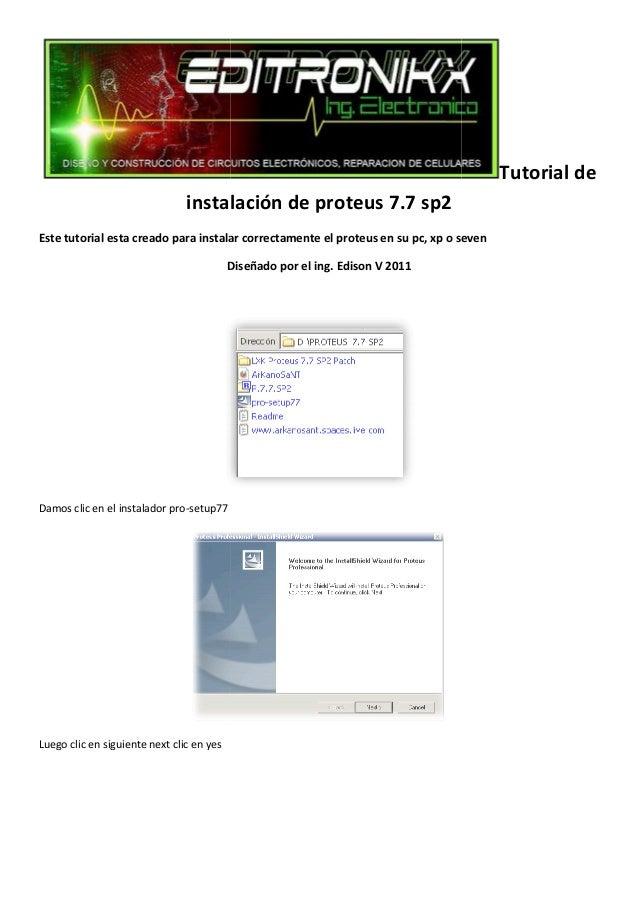 instalación Este tutorial esta creado para instalar correctamente el proteus en su pc, xp o seven Diseñado por el ing. Edi...