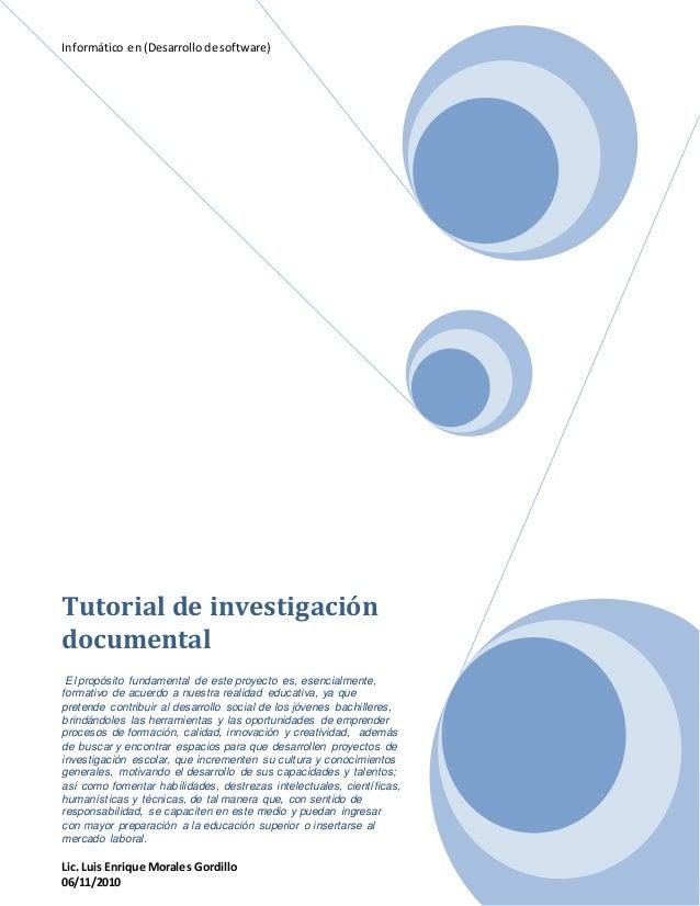 Informático en (Desarrollo de software) Tutorial de investigación documental El propósito fundamental de este proyecto es,...
