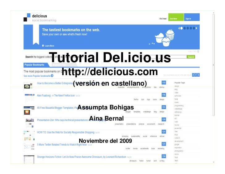 Tutorial Del.icio.us   http://delicious.com     (versión en castellano)        Assumpta Bohigas          Aina Bernal      ...
