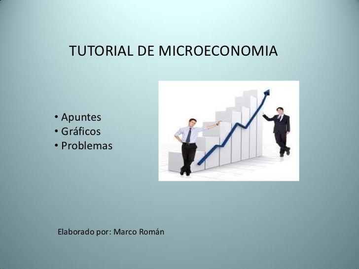TUTORIAL DE MICROECONOMIA• Apuntes• Gráficos• ProblemasElaborado por: Marco Román