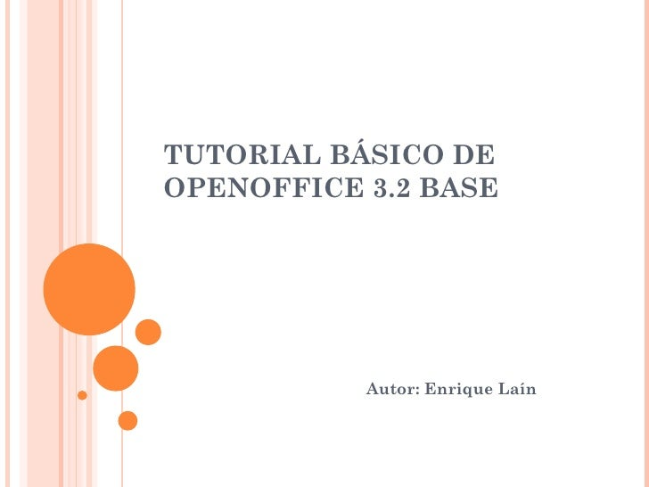 TUTORIAL BÁSICO DE OPENOFFICE 3.2 BASE  Autor: Enrique Laín