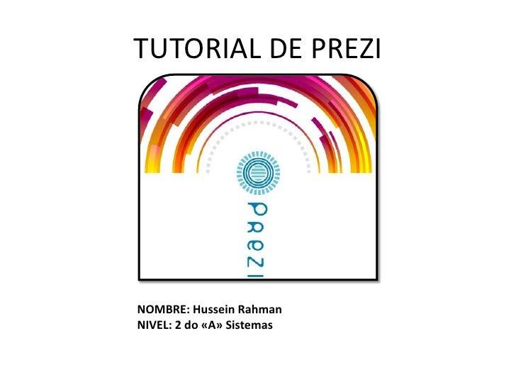 TUTORIAL DE PREZINOMBRE: Hussein RahmanNIVEL: 2 do «A» Sistemas