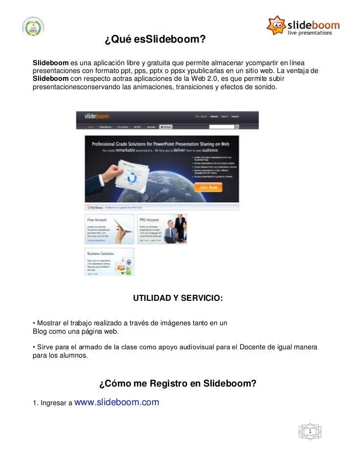 ¿Qué esSlideboom?Slideboom es una aplicación libre y gratuita que permite almacenar ycompartir en líneapresentaciones con ...