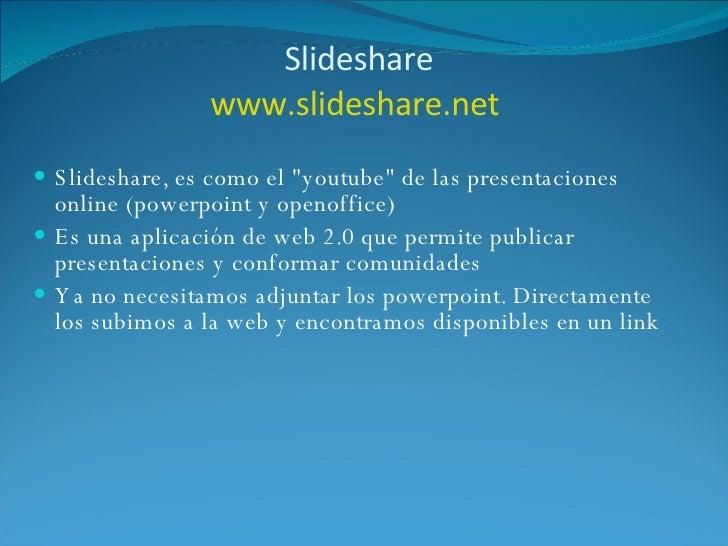 "Slideshare www.slideshare.net   <ul><li>Slideshare, es como el ""youtube"" de las presentaciones online (powerpoin..."
