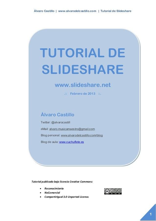 Álvaro Castillo | www.alvarodelcastillo.com | Tutorial de Slideshare      TUTORIAL DE      SLIDESHARE                  www...