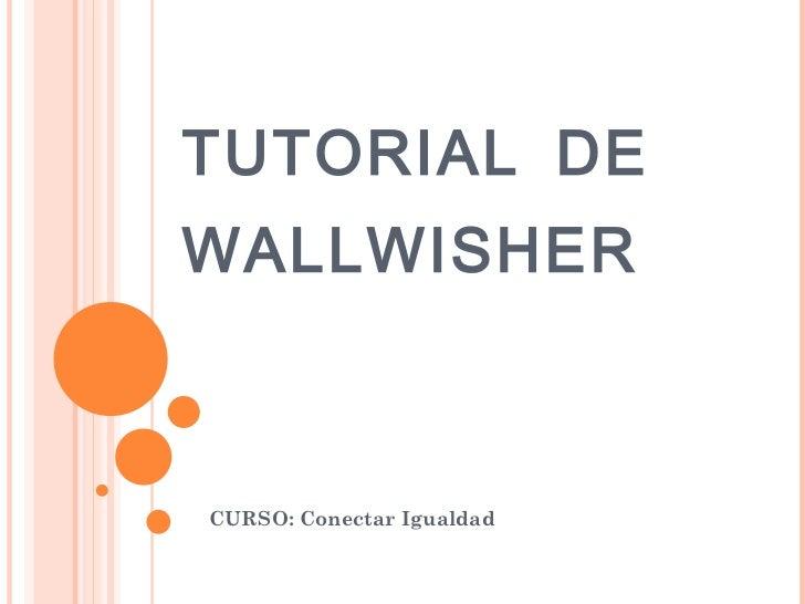 TUTORIAL DE WALLWISHER CURSO: Conectar Igualdad