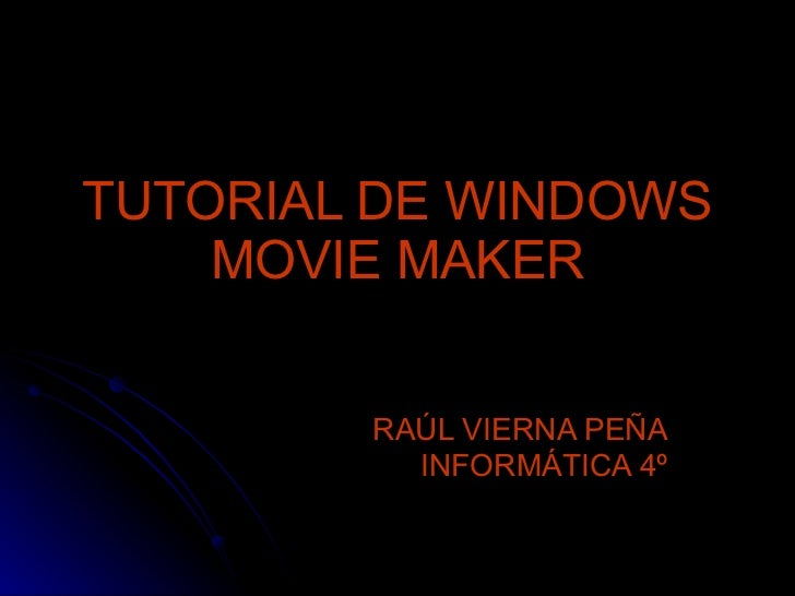 TUTORIAL DE WINDOWS MOVIE MAKER RAÚL VIERNA PEÑA INFORMÁTICA 4º