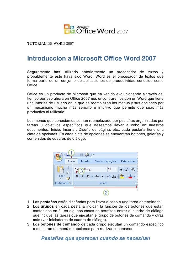 TUTORIAL DE WORD 2007    Introducción a Microsoft Office Word 2007 Seguramente has utilizado anteriormente un procesador d...