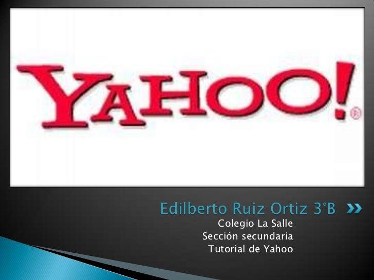 Edilberto Ruiz Ortiz 3°B        Colegio La Salle     Sección secundaria      Tutorial de Yahoo