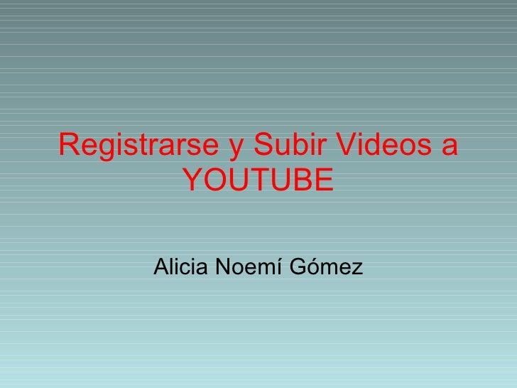 Registrarse y Subir Videos a YOUTUBE Alicia Noemí Gómez