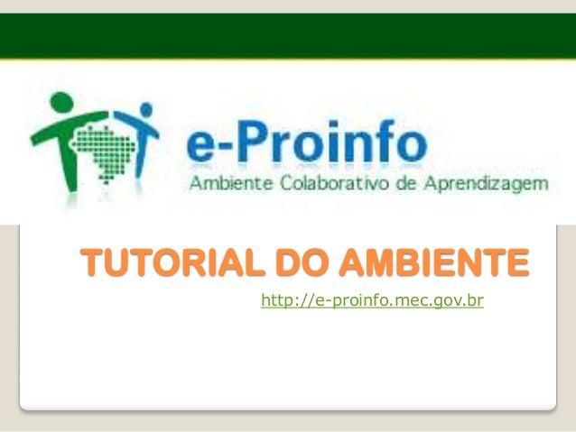 TUTORIAL DO AMBIENTE        http://e-proinfo.mec.gov.br