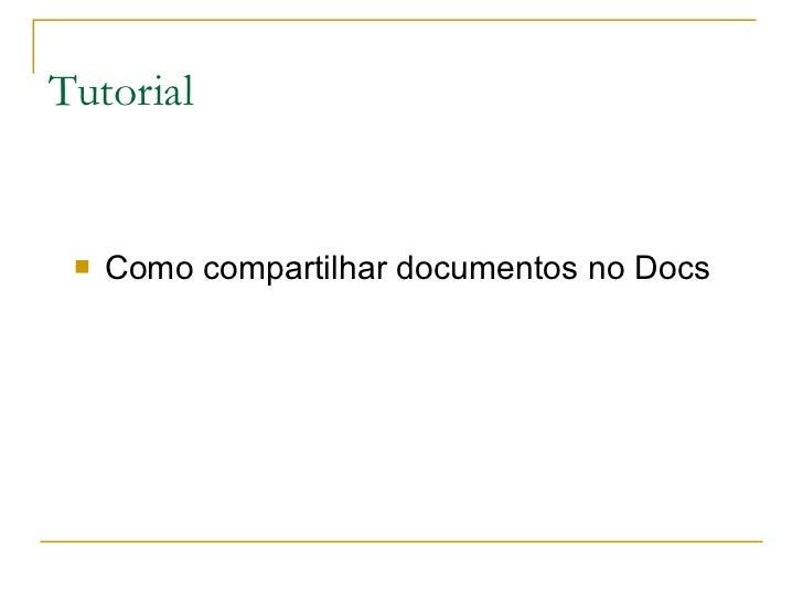 Tutorial <ul><li>Como compartilhar documentos no Docs </li></ul>