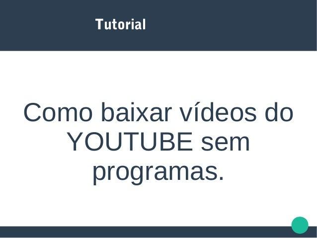 Tutorial Como baixar vídeos do YOUTUBE sem programas.