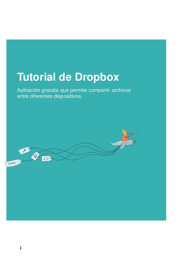 Tutorial de Dropbox Aplicación gratuita que permite compartir archivos entre diferentes dispositivos.
