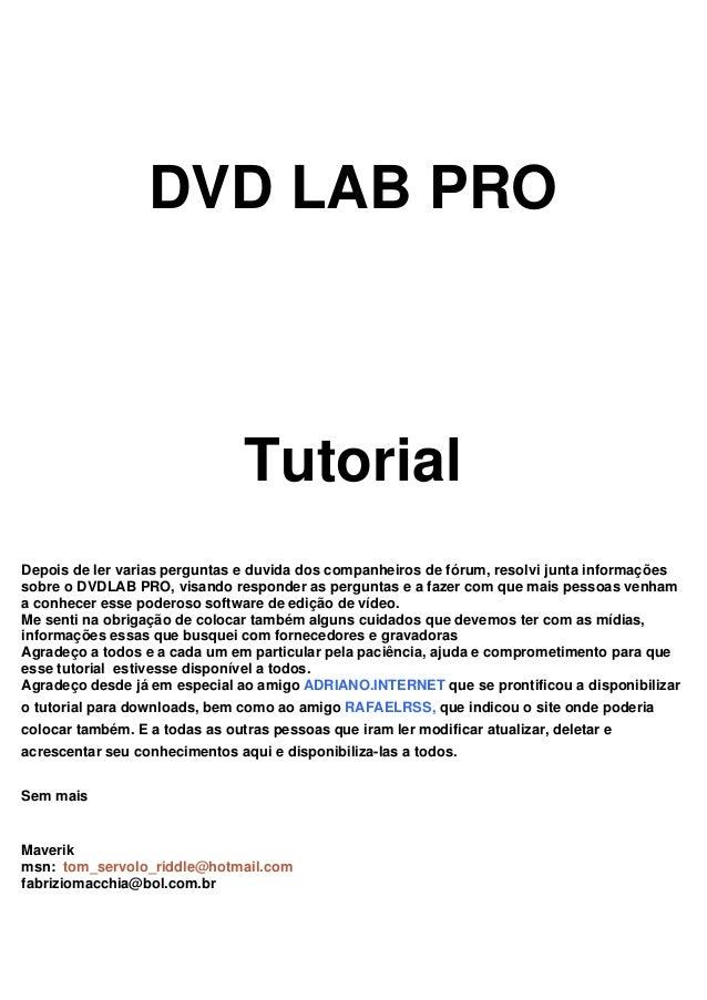 DVD LAB PRO Tutorial Depois de ler varias perguntas e duvida dos companheiros de fórum, resolvi junta informações sobre o ...