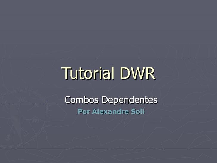 Tutorial DWR Combos Dependentes Por Alexandre Soli