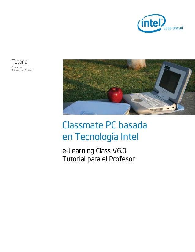 Classmate PC basada en Tecnología Intel e-Learning Class V6.0 Tutorial para el Profesor Tutorial Educación Tutorial para S...