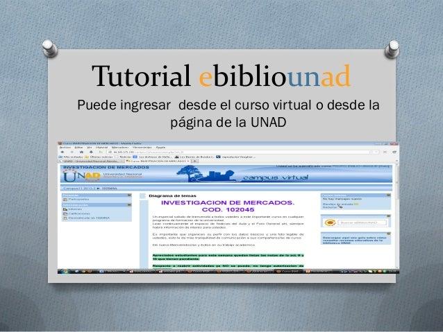 Tutorial ebibliounadPuede ingresar desde el curso virtual o desde la              página de la UNAD