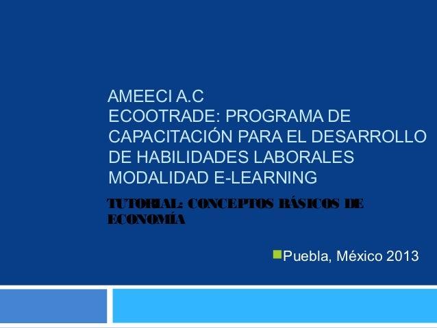 AMEECI A.CECOOTRADE: PROGRAMA DECAPACITACIÓN PARA EL DESARROLLODE HABILIDADES LABORALESMODALIDAD E-LEARNINGTUTORIAL: CONCE...